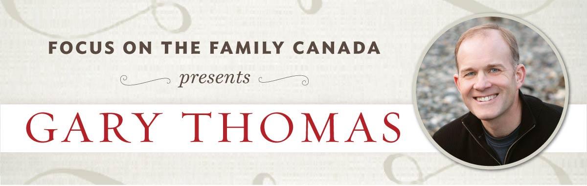 Focus on the Family Canada presents Gary Thomas