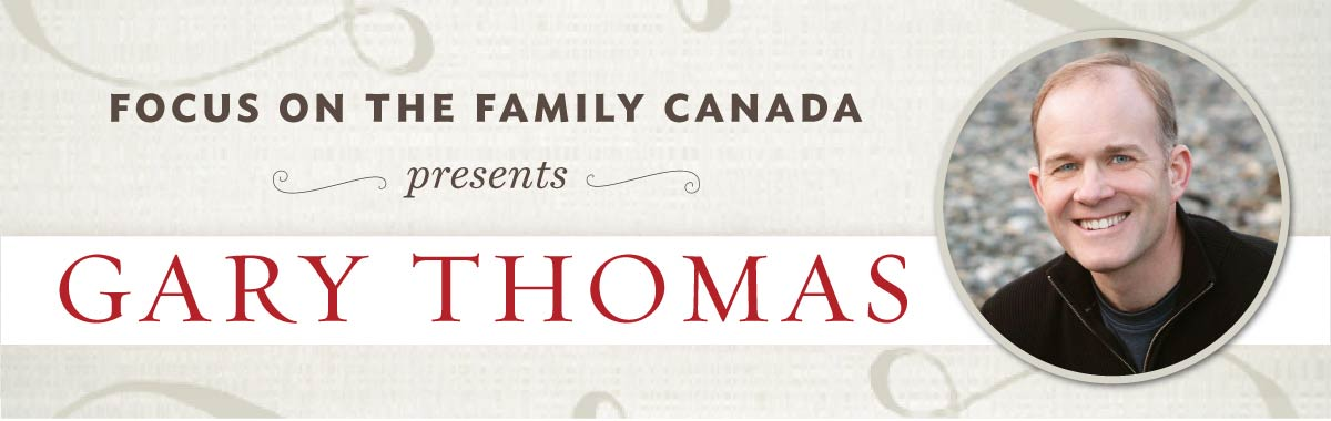 Focus on the Family Canada presents Gary Thomas